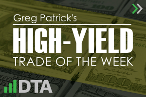Greg Patrick's High-Yield Trade of the Week